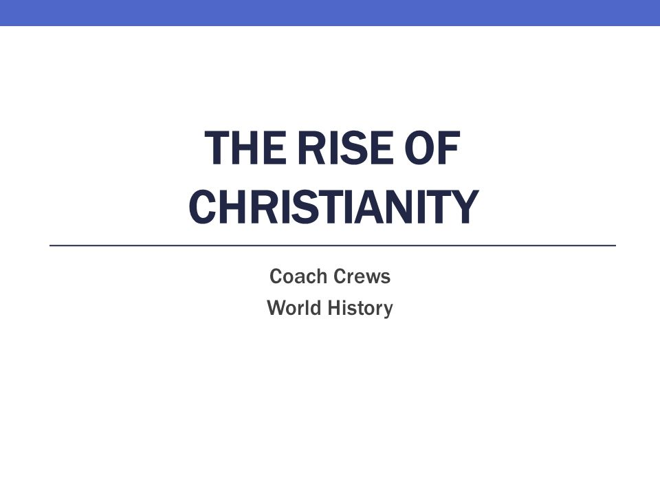 THE RISE OF CHRISTIANITY Coach Crews World History