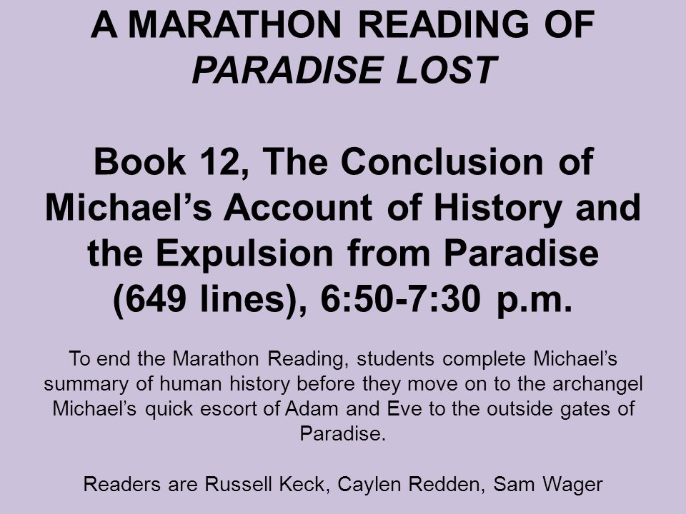 A MARATHON READING OF PARADISE LOST Book 12, The Conclusion of Michael's Account of History and the Expulsion from Paradise (649 lines), 6:50-7:30 p.m.