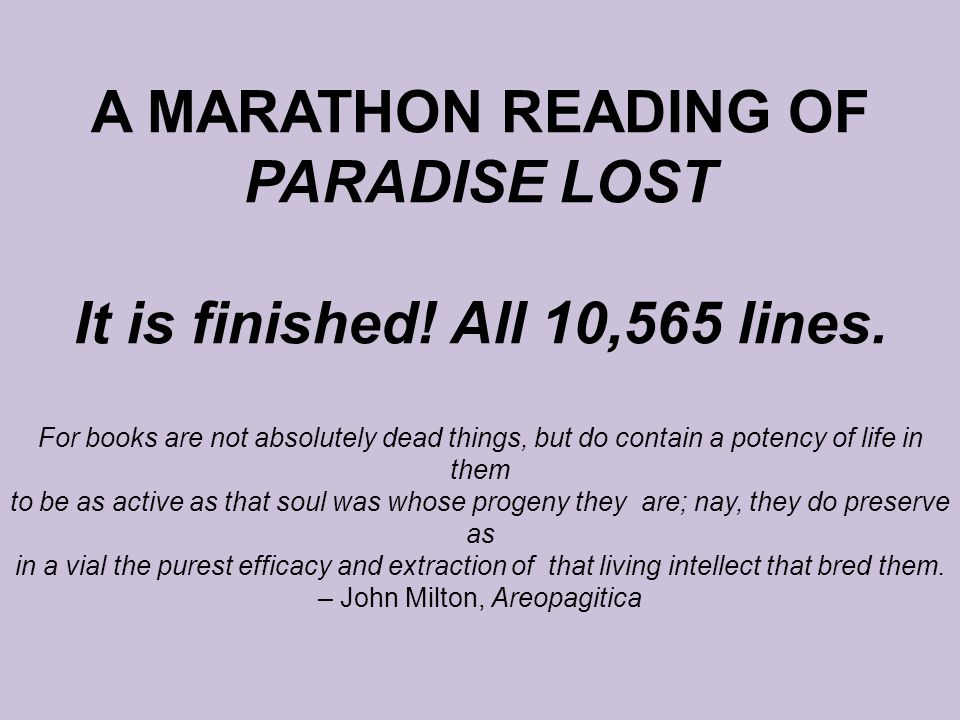 A MARATHON READING OF PARADISE LOST It is finished.