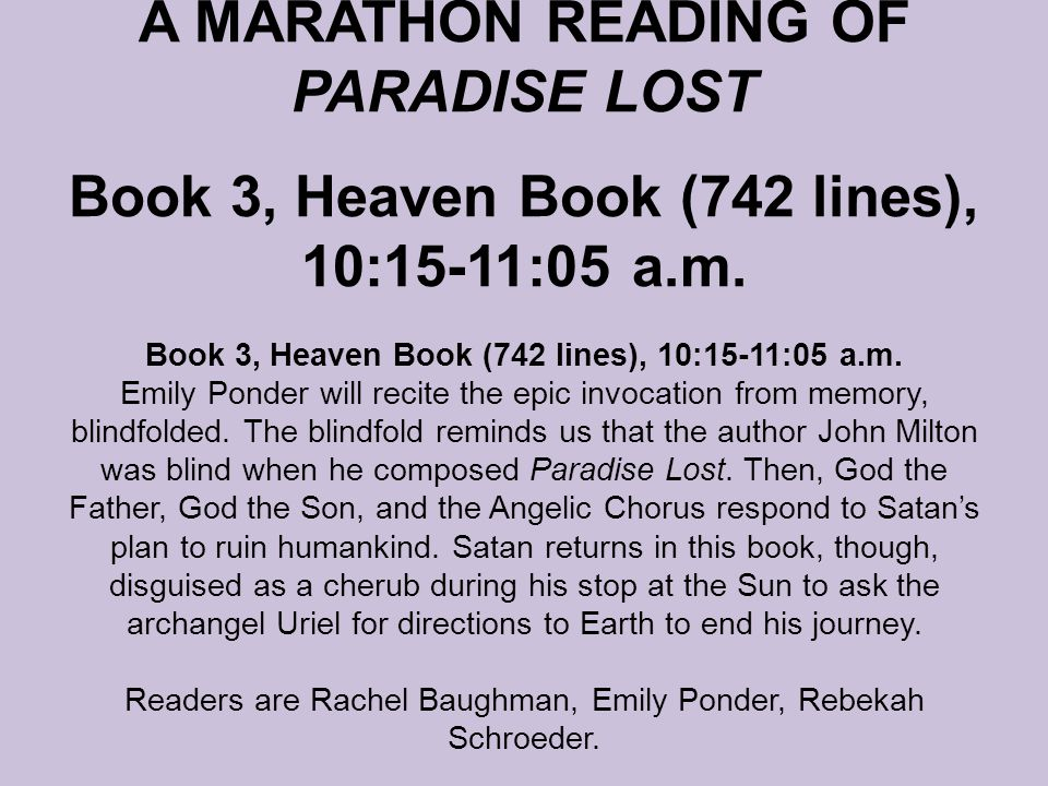 A MARATHON READING OF PARADISE LOST Book 3, Heaven Book (742 lines), 10:15-11:05 a.m. Book 3, Heaven Book (742 lines), 10:15-11:05 a.m. Emily Ponder w