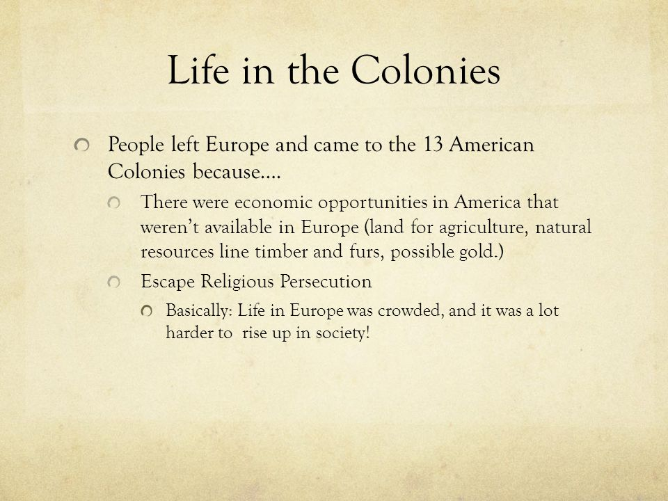 the reasons for people leaving europe for american colonies Reasons behind the revolutionary war in july he had to leave the fort and fled to the the main reason for the american revolution is taxes and by the way 99.