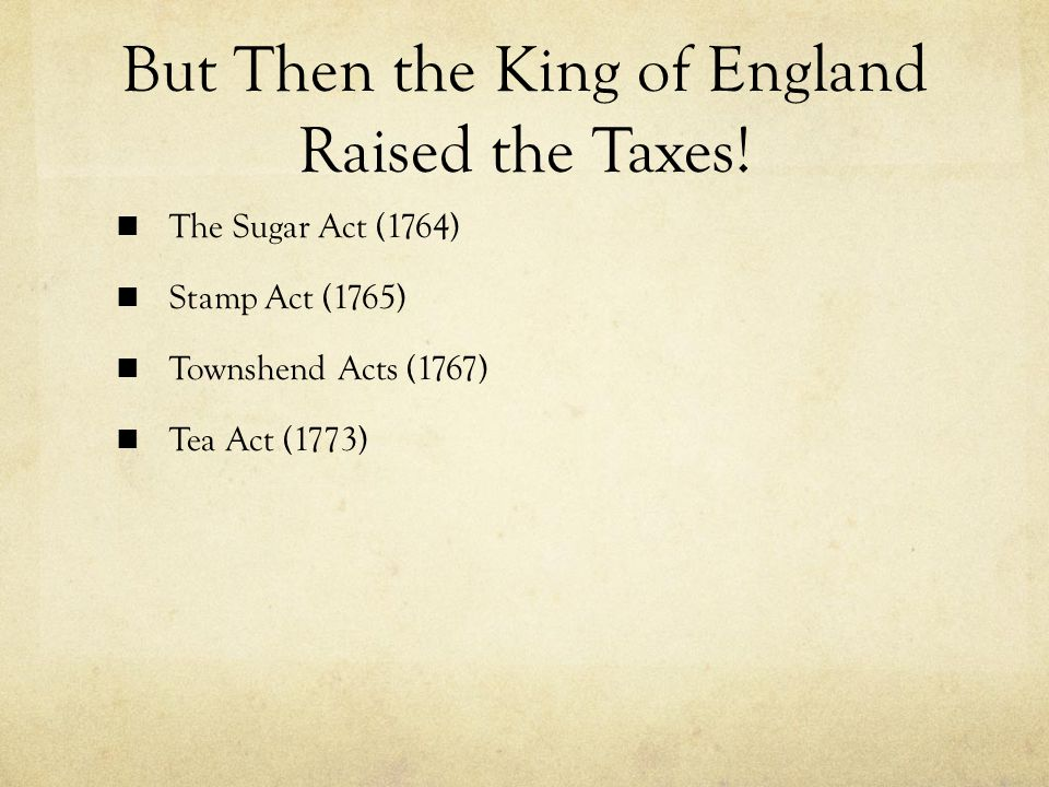 But Then the King of England Raised the Taxes.