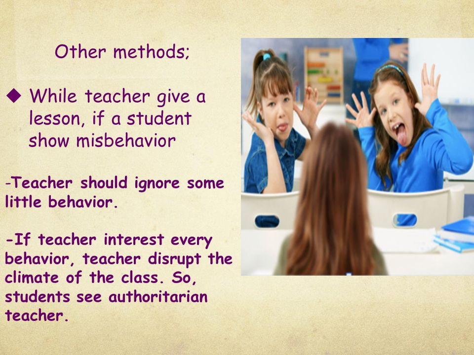  For the good functioning of the course: - it is necessary to focus on its incorrect behavior, NOT student. -If a child show incorrect behavior, teac