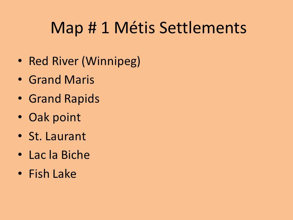 Map # 1 Métis Settlements Red River (Winnipeg) Grand Maris Grand Rapids Oak point St.