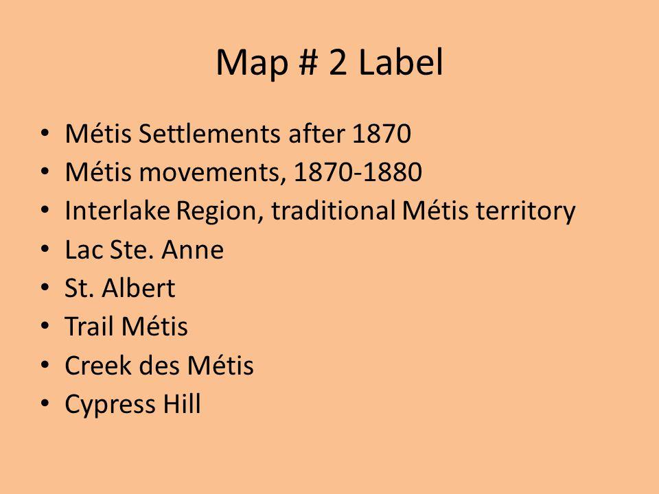 Map # 2 Label Métis Settlements after 1870 Métis movements, 1870-1880 Interlake Region, traditional Métis territory Lac Ste.