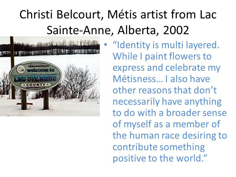 Christi Belcourt, Métis artist from Lac Sainte-Anne, Alberta, 2002 Identity is multi layered.