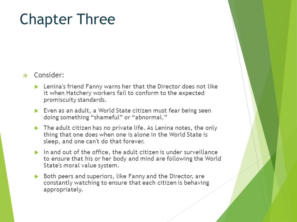 Chapter Three  Consider:  Lenina's friend Fanny warns her that the Director does not like it when Hatchery workers fail to conform to the expected p