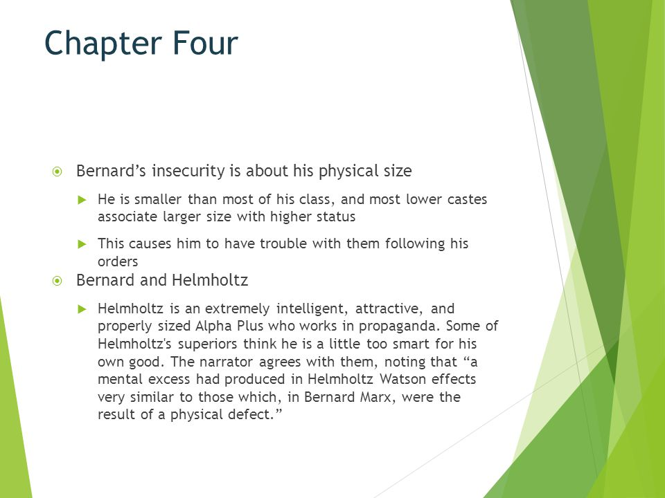 Chapter Four  Bernard's insecurity is about his physical size  He is smaller than most of his class, and most lower castes associate larger size wit