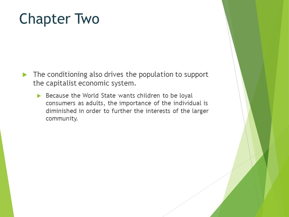 Chapter Two  Even during their off-work hours, World State citizens serve the interests of production and, therefore, the interests of the whole economy and society, by consuming transportation and expensive sporting equipment.