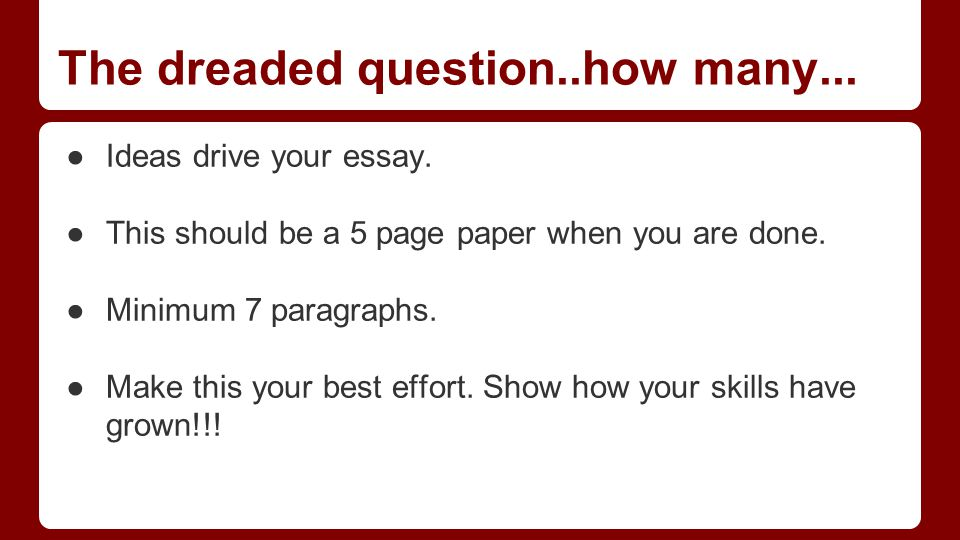 The dreaded question..how many... ●Ideas drive your essay.