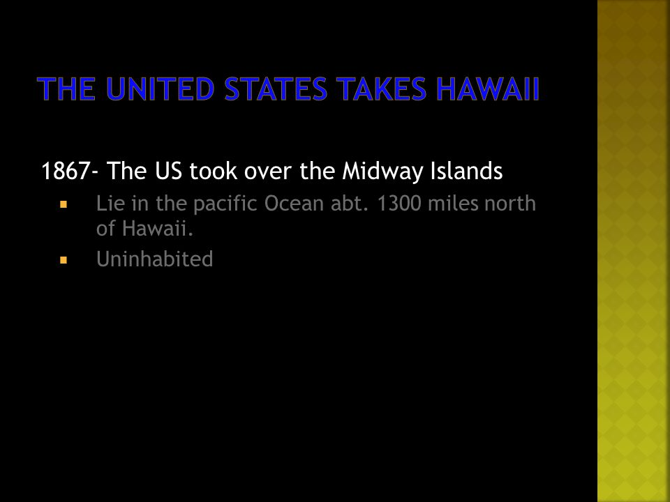 1867- The US took over the Midway Islands  Lie in the pacific Ocean abt. 1300 miles north of Hawaii.  Uninhabited