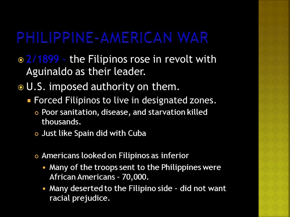  2/1899 - the Filipinos rose in revolt with Aguinaldo as their leader.  U.S. imposed authority on them.  Forced Filipinos to live in designated zon