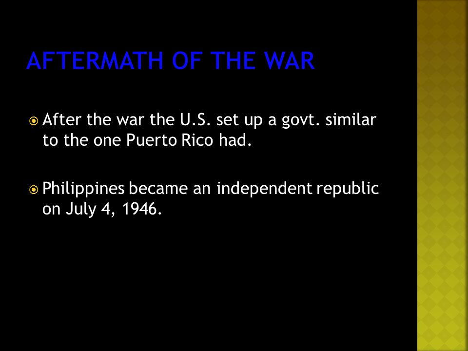 After the war the U.S. set up a govt. similar to the one Puerto Rico had.  Philippines became an independent republic on July 4, 1946.