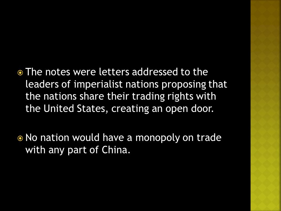  The notes were letters addressed to the leaders of imperialist nations proposing that the nations share their trading rights with the United States,