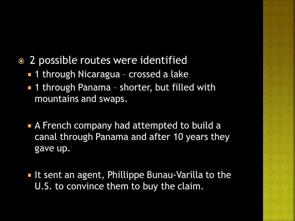  2 possible routes were identified  1 through Nicaragua – crossed a lake  1 through Panama – shorter, but filled with mountains and swaps.  A Fren