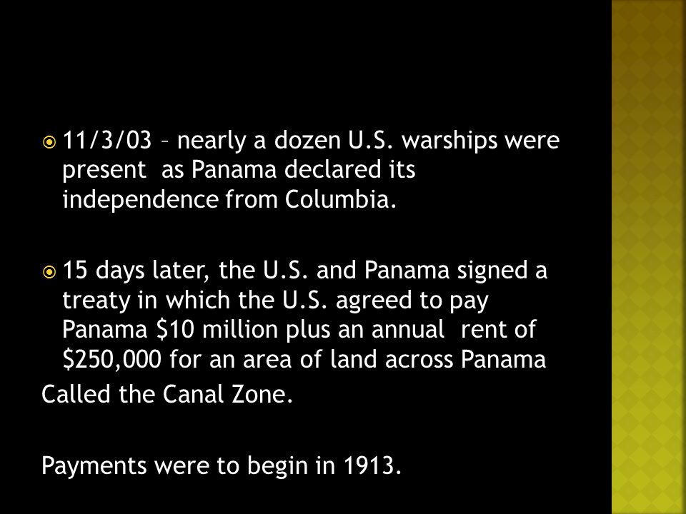  11/3/03 – nearly a dozen U.S. warships were present as Panama declared its independence from Columbia.  15 days later, the U.S. and Panama signed a