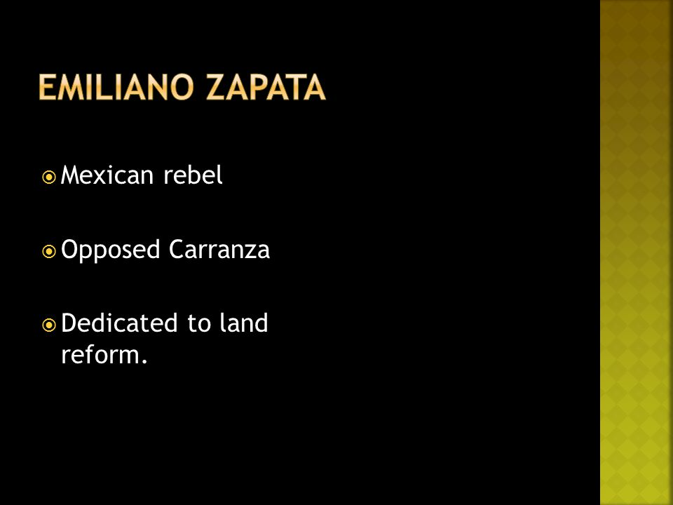  Mexican rebel  Opposed Carranza  Dedicated to land reform.