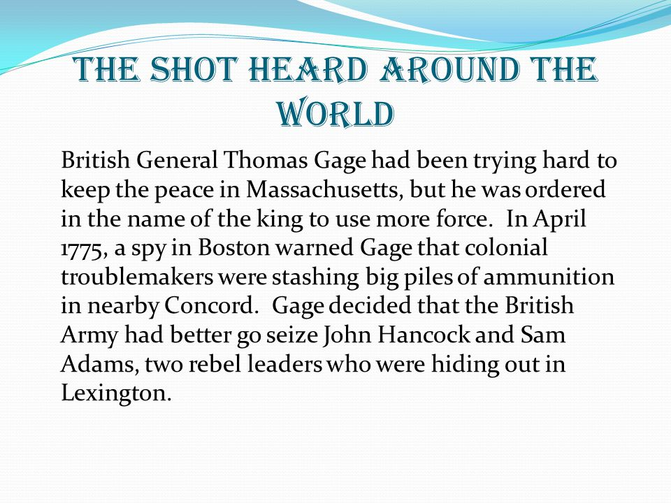 British General Thomas Gage had been trying hard to keep the peace in Massachusetts, but he was ordered in the name of the king to use more force.