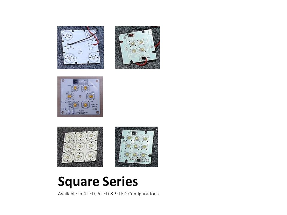 Available in 4 LED, 6 LED & 9 LED Configurations Square Series