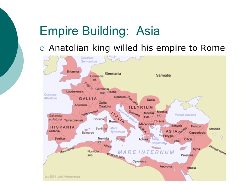Empire Building: Asia  Anatolian king willed his empire to Rome