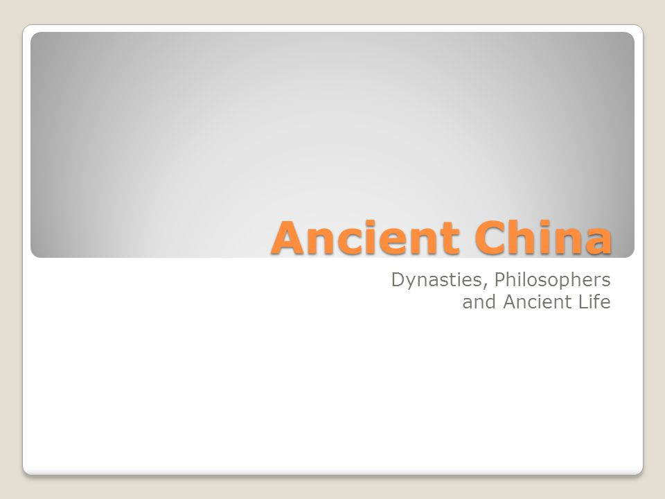 Ancient China Dynasties, Philosophers and Ancient Life