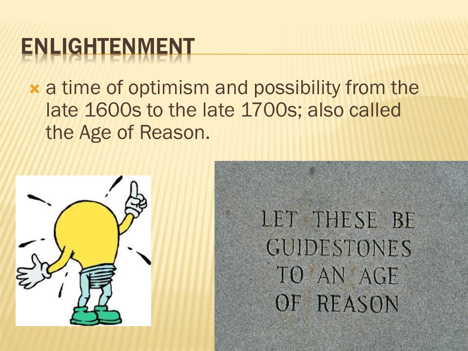  a time of optimism and possibility from the late 1600s to the late 1700s; also called the Age of Reason.