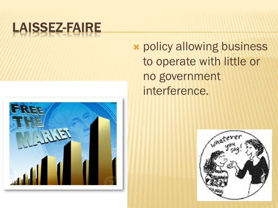  policy allowing business to operate with little or no government interference.