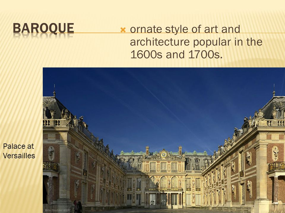  ornate style of art and architecture popular in the 1600s and 1700s. Palace at Versailles