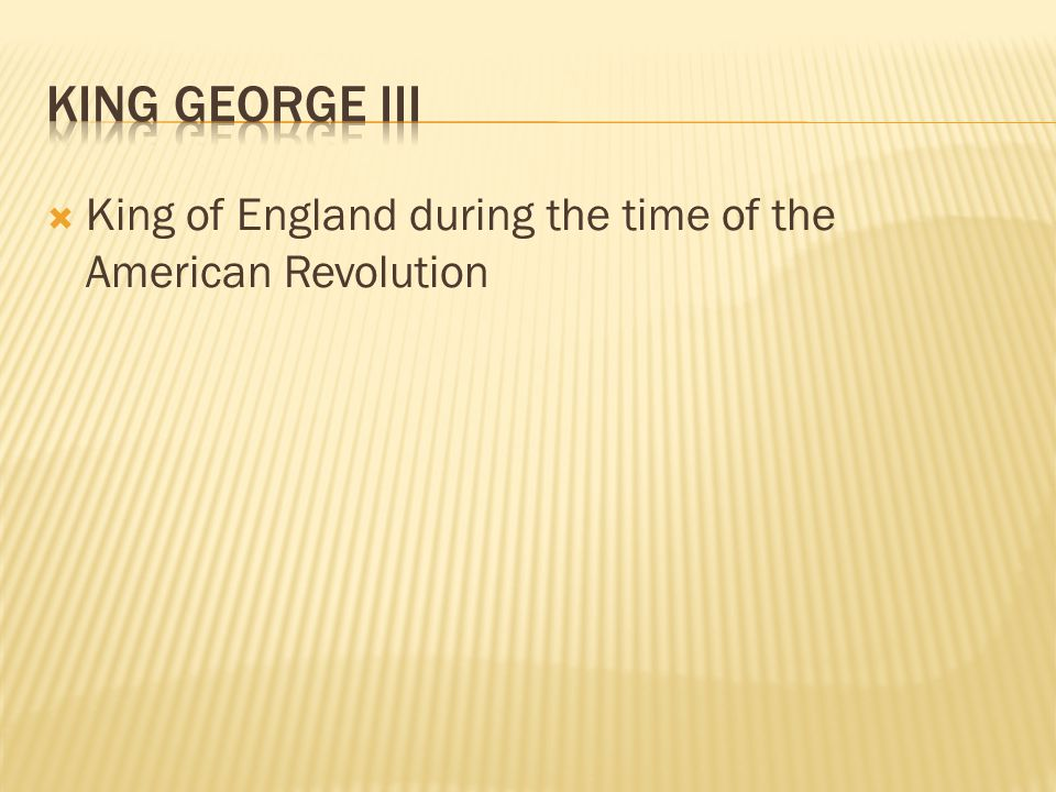  King of England during the time of the American Revolution
