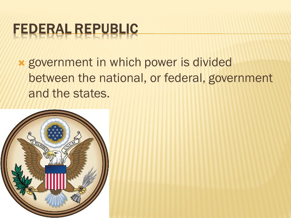  government in which power is divided between the national, or federal, government and the states.