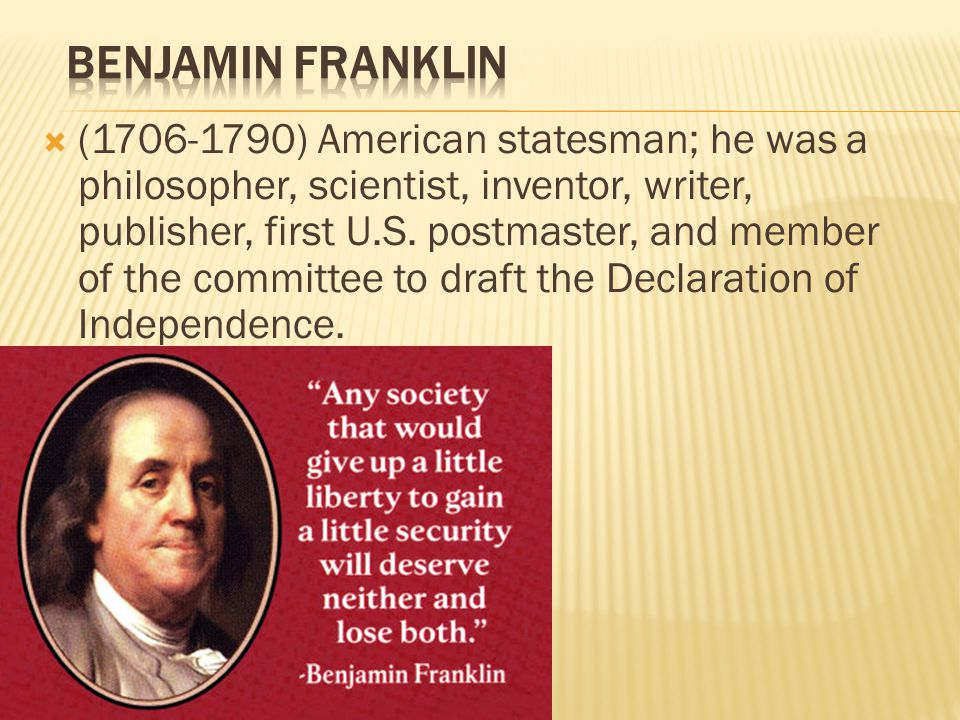  (1706-1790) American statesman; he was a philosopher, scientist, inventor, writer, publisher, first U.S.
