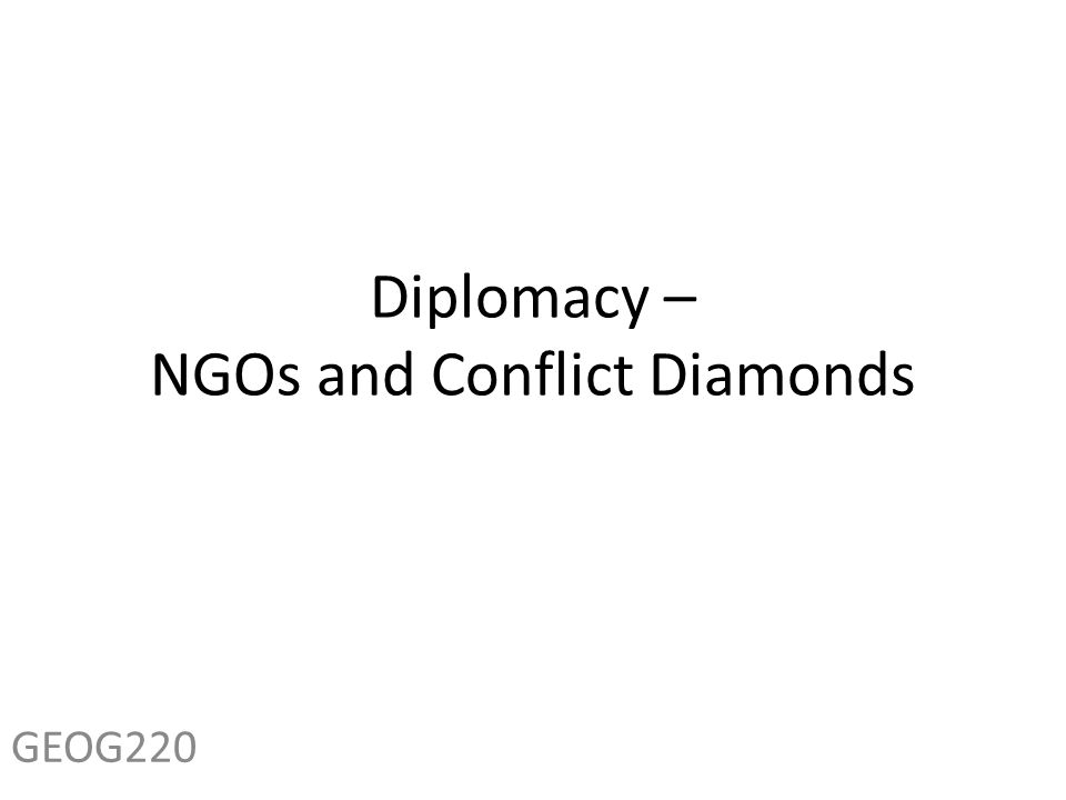 Diplomacy – NGOs and Conflict Diamonds GEOG220