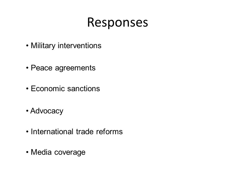 Responses Military interventions Peace agreements Economic sanctions Advocacy International trade reforms Media coverage
