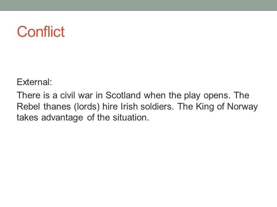 Conflict External: There is a civil war in Scotland when the play opens.