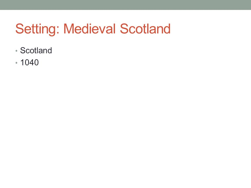 Setting: Medieval Scotland Scotland 1040
