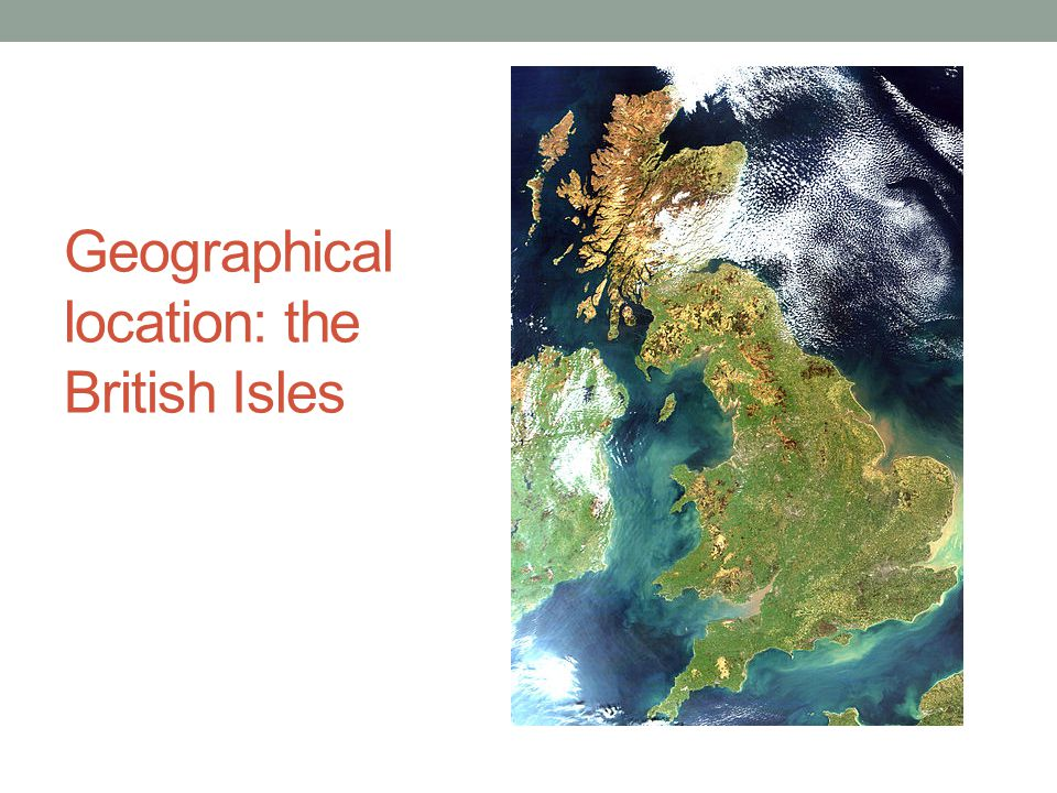 Geographical location: the British Isles