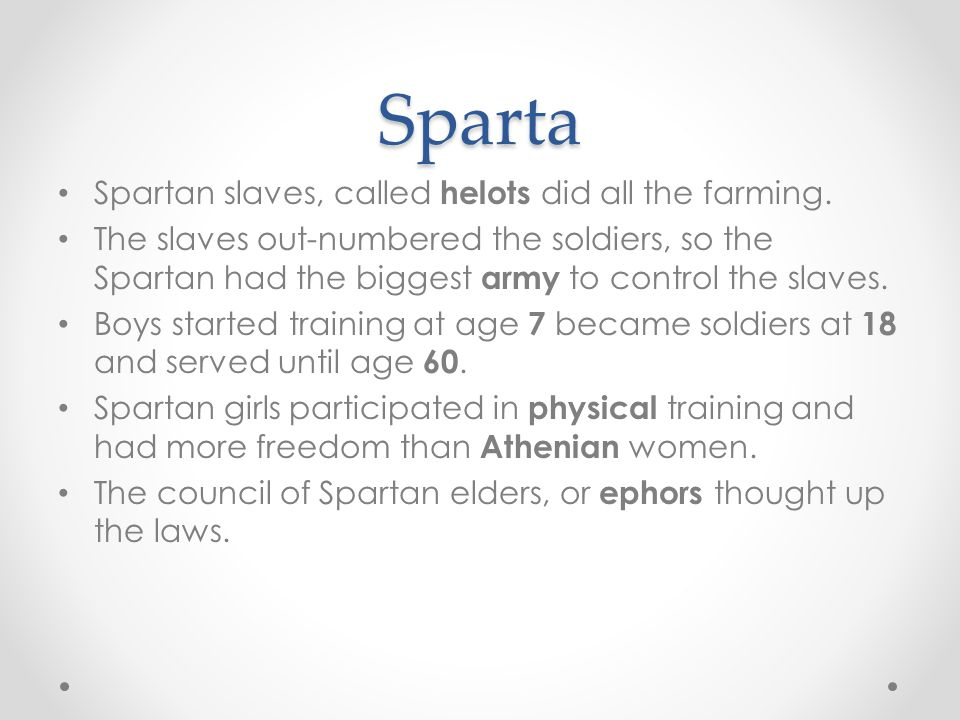 Sparta Spartan slaves, called helots did all the farming.