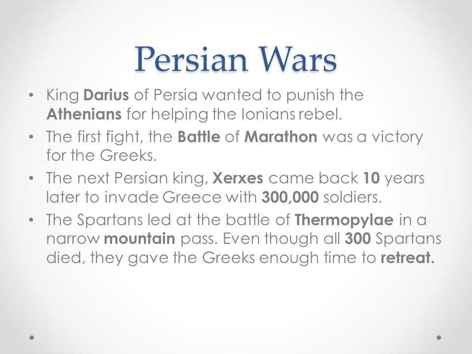 Persian Wars King Darius of Persia wanted to punish the Athenians for helping the Ionians rebel.