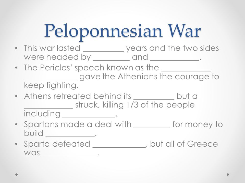 Peloponnesian War This war lasted __________ years and the two sides were headed by _________ and ____________.