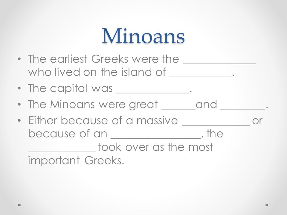 Minoans The earliest Greeks were the _____________ who lived on the island of ___________.