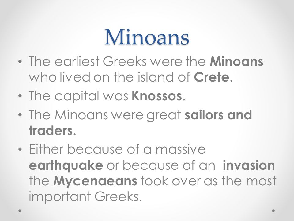 Minoans The earliest Greeks were the Minoans who lived on the island of Crete.