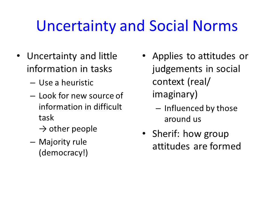 Uncertainty and Social Norms Uncertainty and little information in tasks – Use a heuristic – Look for new source of information in difficult task → ot