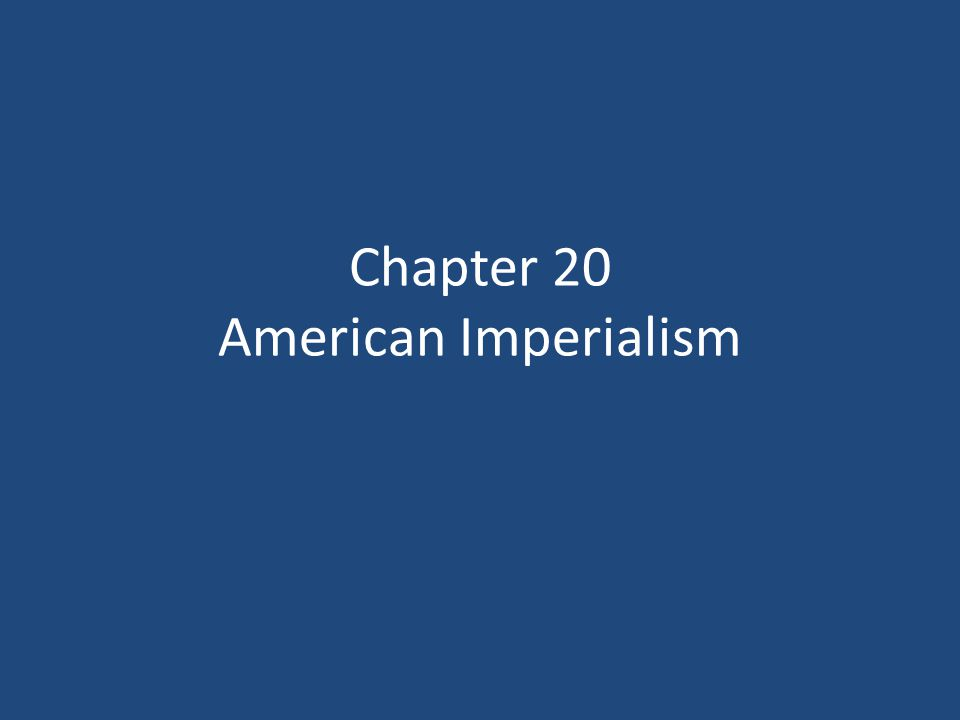 Chapter 20 American Imperialism