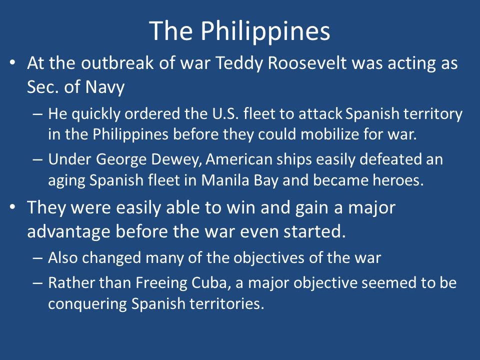 The Philippines At the outbreak of war Teddy Roosevelt was acting as Sec.