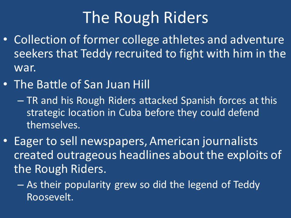 The Rough Riders Collection of former college athletes and adventure seekers that Teddy recruited to fight with him in the war.