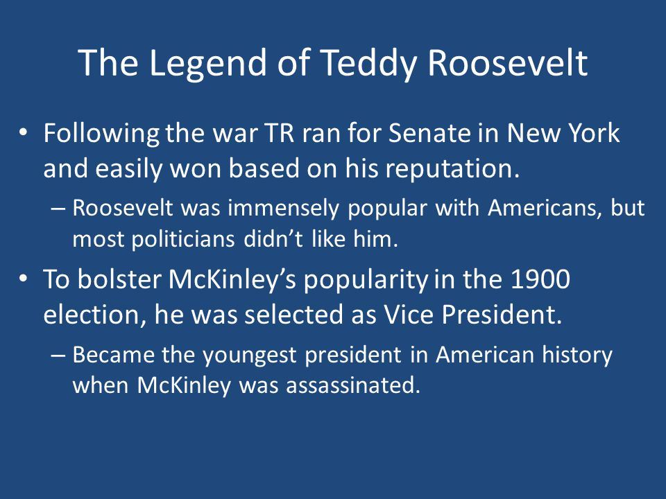 The Legend of Teddy Roosevelt Following the war TR ran for Senate in New York and easily won based on his reputation.