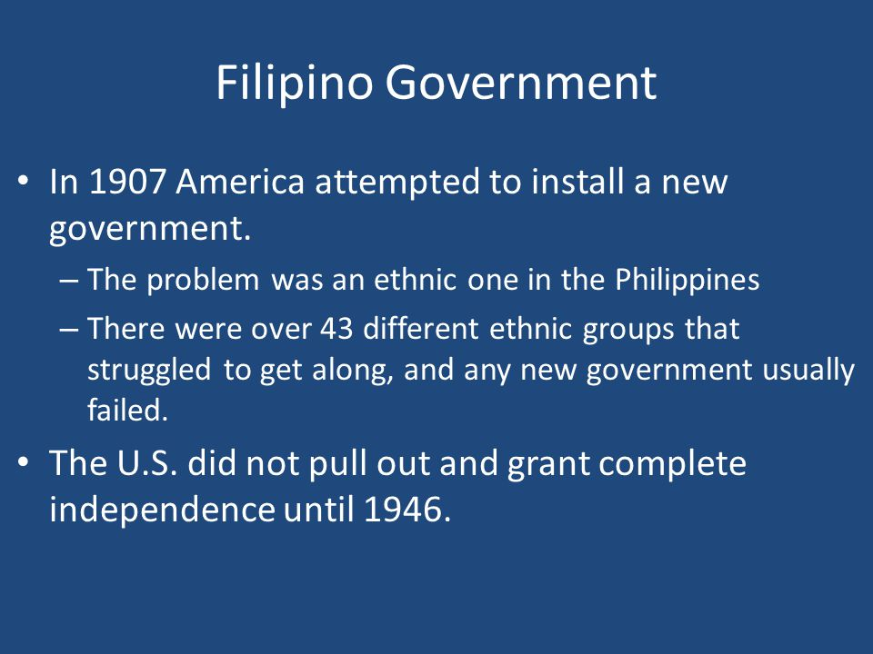 Filipino Government In 1907 America attempted to install a new government.
