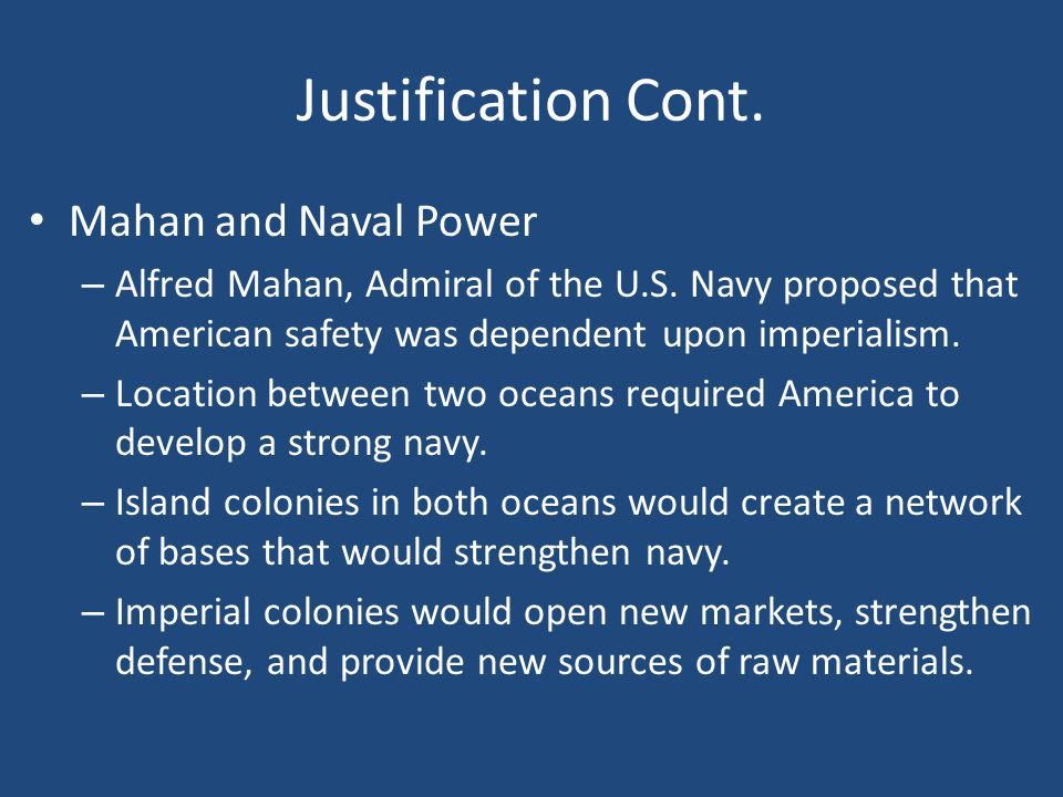 Justification Cont. Mahan and Naval Power – Alfred Mahan, Admiral of the U.S.