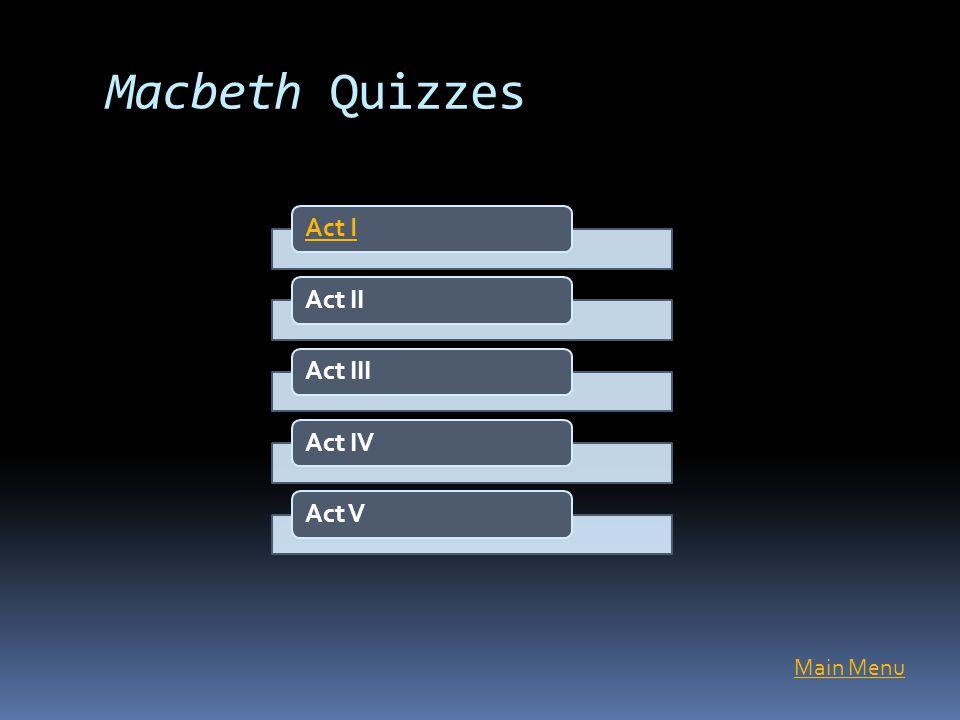 Macbeth Quizzes Act IAct IIAct IIIAct IVAct V Main Menu