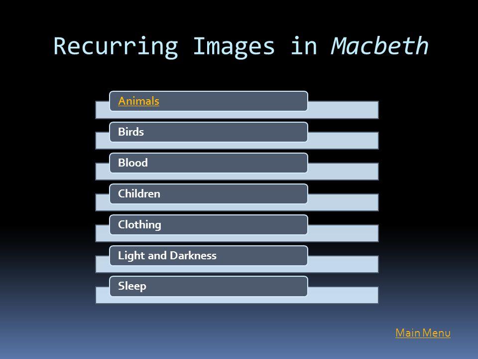 Recurring Images in Macbeth AnimalsBirdsBloodChildrenClothingLight and DarknessSleep Main Menu